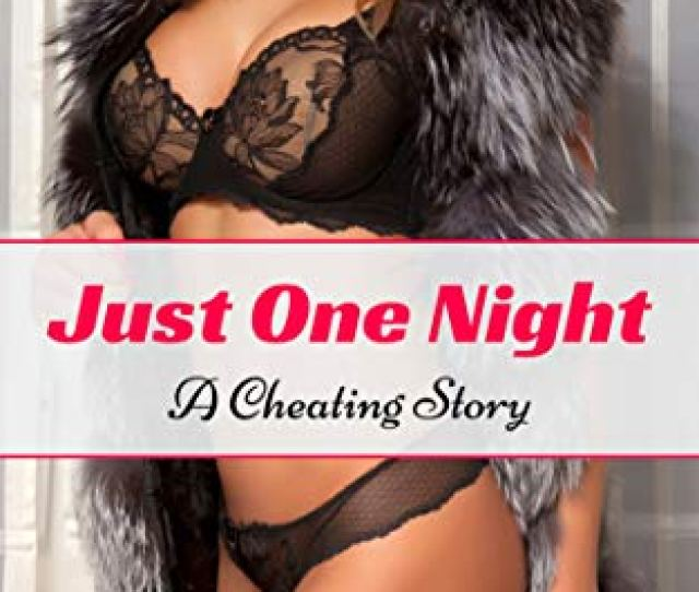 My Newest Erotica Ebook Is Available Just One Night A Cheating Story